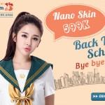 """""""BACK 2 SCHOOL"""": NANO SKIN – KHẮC TINH CỦA MỤN CHỈ 599K"""